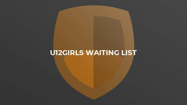 U12girls waiting list
